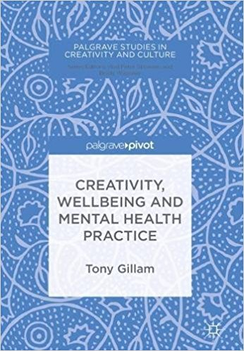 Published March 2018, Tony Gillam's latest book - Creativity, Wellbeing and Mental Health Practice