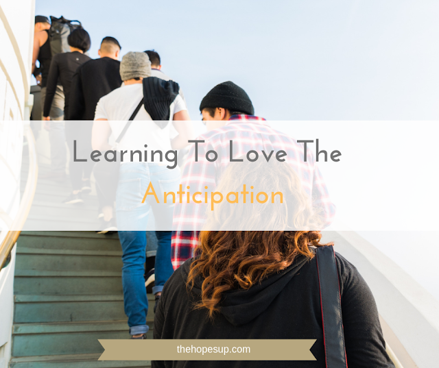Learning To Love The Anticipation