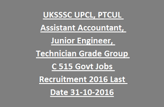 UKSSSC UPCL, PTCUL Assistant Accountant, Junior Engineer, Technician Grade Group C 515 Govt Jobs Recruitment 2016 Last Date 31-10-2016