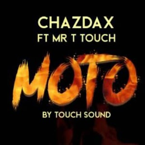 Download new Audio by ChazDax ft Mr T Touch - Moto