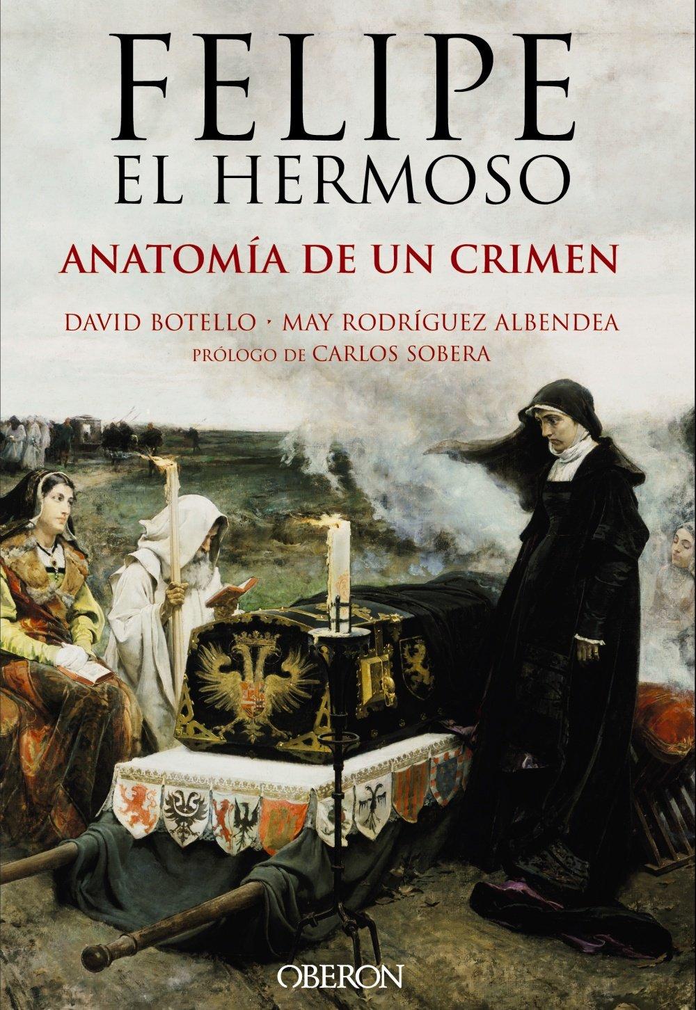Que el sueño me alcance leyendo: FELIPE EL HERMOSO. ANATOMÍA DE UN ...
