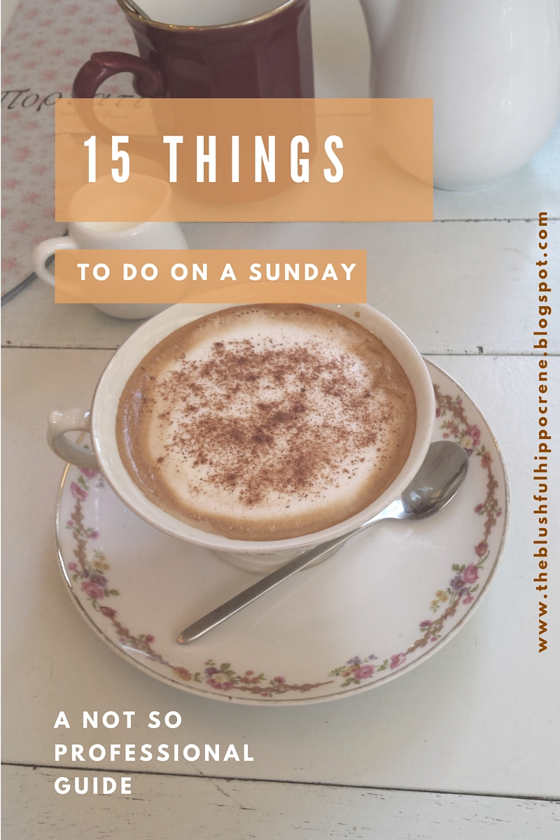 15 things to do on a Sunday- www.theblushfulhippocrene.blogspot.com