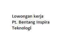 Lowongan kerja Pt. Bentang Inspira Teknologi