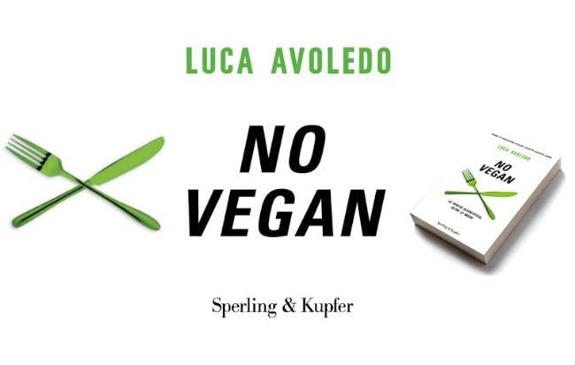 No Vegan, il libro di Luca Avoledo sulla dieta vegana