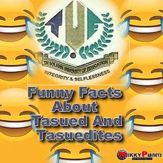 TRENDING : Funny Facts About Tasued And Its Students , No 7 Will Shock Your Spirit