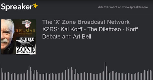 X-Zone Radio Show (Apr. 17, 2018): Guest Kal Korff recalls his debate with Jim Dilettoso on Art Bell Radio Show from March 18, 1998