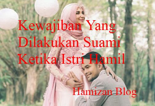 inilah yang dilakukan suami ketika istri hamil hamizan blog