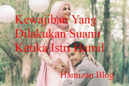 Hal yang Dilakukan Suami Saat Istri Hamil