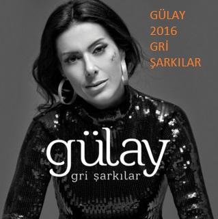 Gülay Gri Şarkılar 2016 Yeni Albümü
