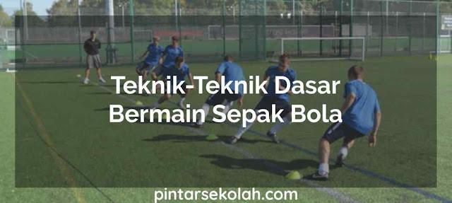 Teknik-Teknik Dasar Bermain Sepak Bola Pintar Sekolah