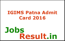 IGIMS Patna Admit Card 2016