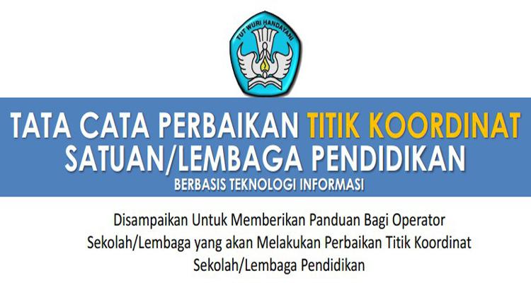Panduan Tata Cata Perbaikan Titik Koordinat Satuan/Lembaga Pendidikan Berbasis Teknologi Informasi