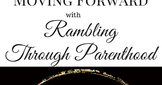 Moving Forward with Rambling Through Parenthood