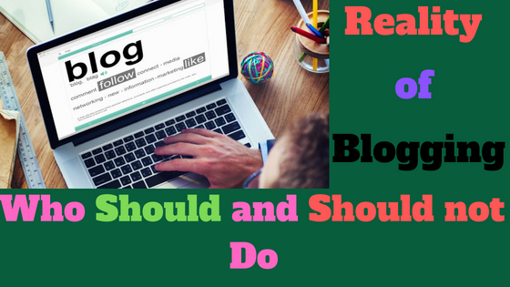 what is real blogging,what is blogging,Reality of Blogging for Begainners in Hindi,How to earn money from blogging,blogging tips and idea,starting career with blog,make money onlone from blogger