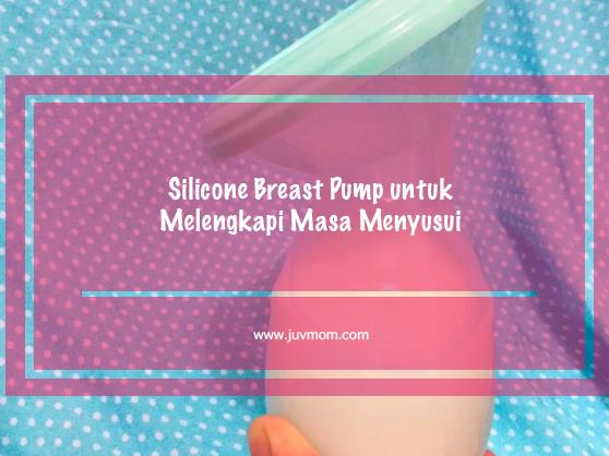 Silicone Breast Pump untuk Melengkapi Masa Menyusui