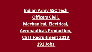 Indian Army SSC Tech Officers Civil, Mechanical, Electrical, Aeronautical, Production, CS IT Engineering Recruitment 2019 191 Jobs