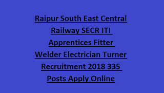Raipur South East Central Railway SECR ITI Apprentices Fitter Welder Electrician Turner Recruitment 2018 335 Posts Apply Online