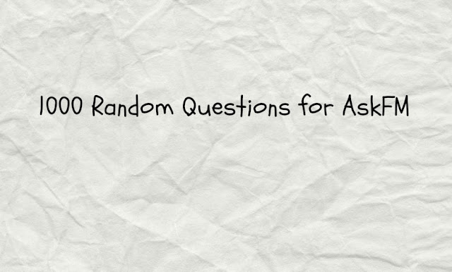 List of 1000 random questions to ask people on AskFM