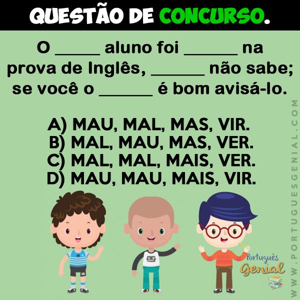 Complete: O _ aluno foi _ na  prova de Inglês, _ não sabe; se você o _ é bom avisá-lo.