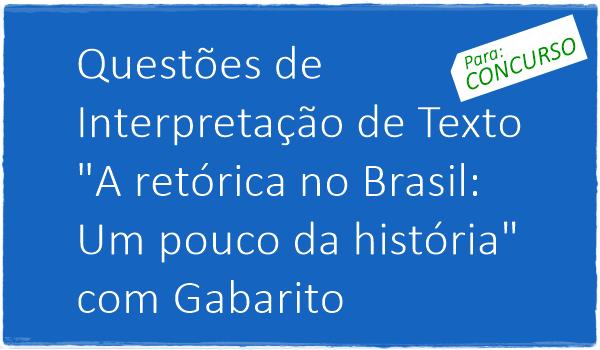 questoes-de-interpretacao-de-texto-a-retorica-no-brasil-um-pouco-da-historia-com-gabarito