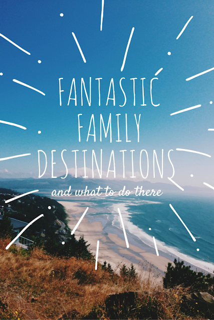Fantastic Family Destinations and What To Do There