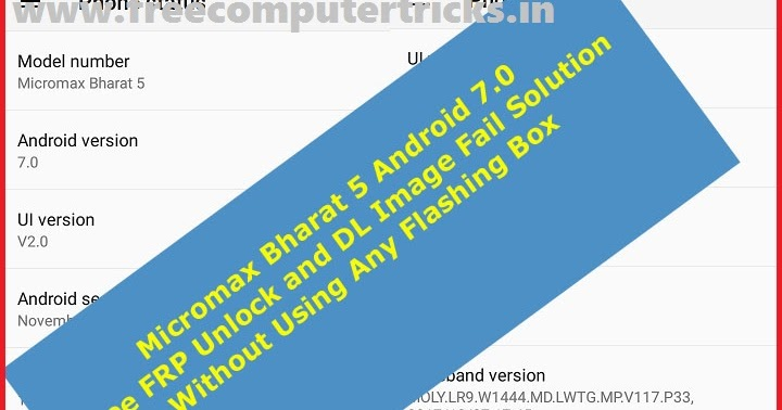 Micromax Bharat 5 Android 7 0 Free FRP Unlock and Tool DL