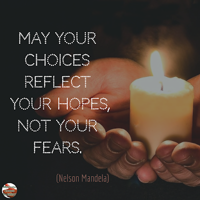 "Quotes About Change To Improve Your Life: ""May your choices reflect your hopes, not your fears."" ― Nelson Mandela"