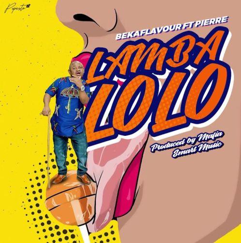Beka Flavour Ft. Pierre - Lamba Lolo