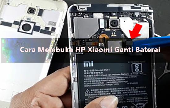 Cara Mengganti Baterai HP Xiaomi
