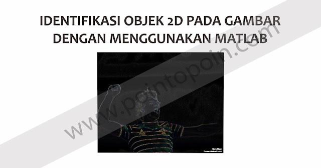 Cara Mengidentifikasi Objek 2D Pada Gambar Menggunakan MATLAB
