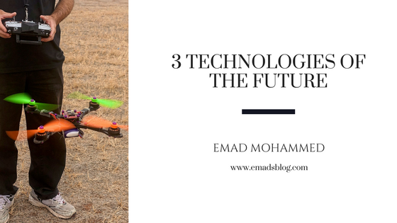 Top 3 technologies of the future - Emad's Blog