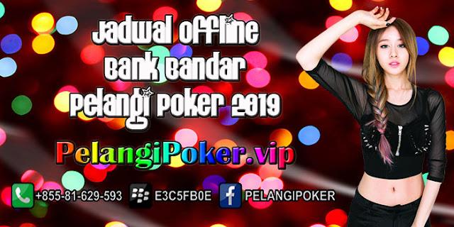 Jadwal-Offline-Bank-Bandar-Pelangi-Poker-2019