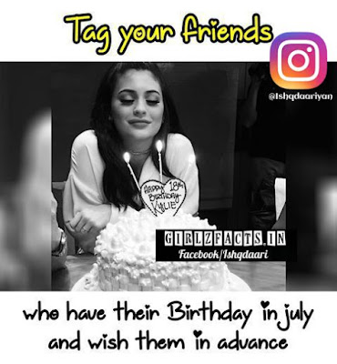 Tag Your Friends who have their Birthday in July  and wish them in advance