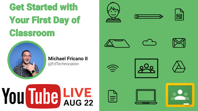 YouTube LIVE: Get Started w/ Your First Day of #GoogleClassroom | 8/22 @EdTechnocation @GoogleForEdu #GoogleEDU