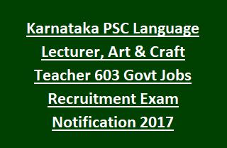 Karnataka PSC Language Lecturer, Art & Craft Teacher 603 Govt Jobs Recruitment Exam Notification 2017