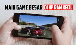 Tips Bermain Game Besar Di Smartphone RAM Kecil