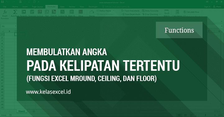 Cara Membulatkan Angka Pada Kelipatan Tertentu di Excel