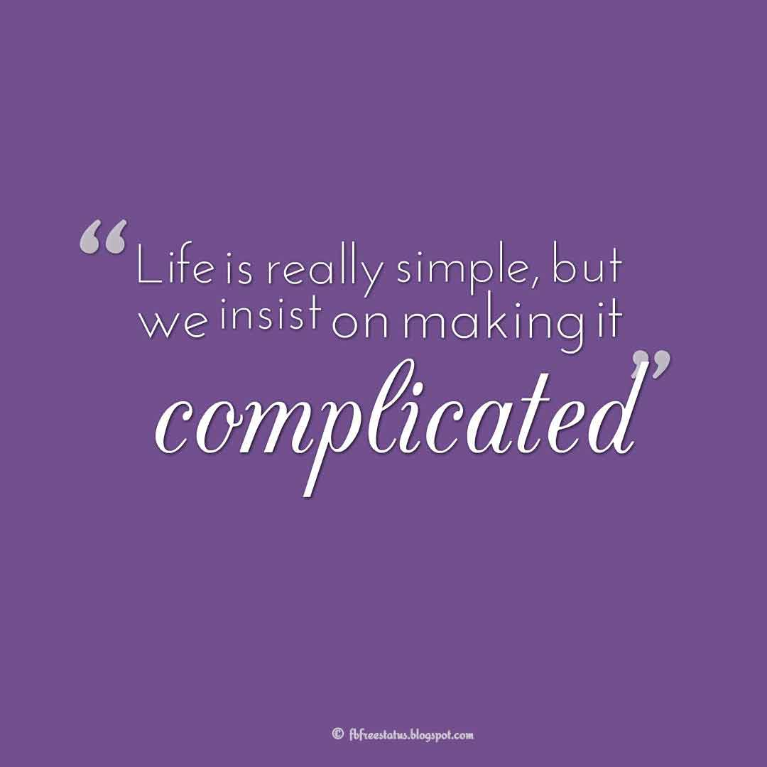 """Life is really simple, but we insist on making it complicated."" – Confucius ,Quotes about happiness"