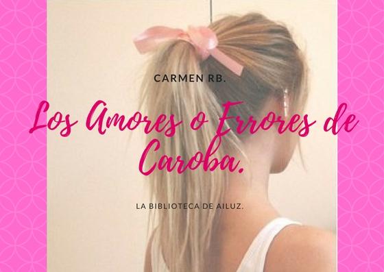 Los Amores o Errores de Caroba.-Carmen RB.