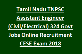 Tamil Nadu TNPSC Assistant Engineer (Civil Electrical) 324 Govt Jobs Online Recruitment CESE Exam 2018 AE Application Form