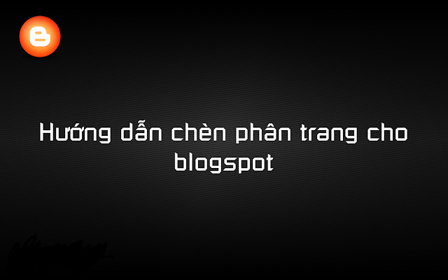 [Blogger] Hướng dẫn chèn phân trang cho blogspot