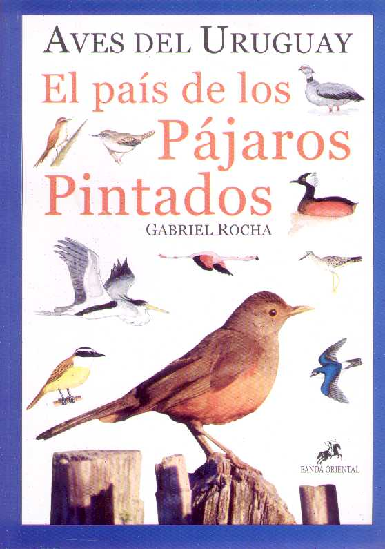 Aves del Uruguay: El país de los pájaros pintados, Vol. 1 – Gabriel Rocha