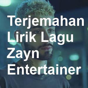 Terjemahan Lirik Lagu Zayn - Entertainer