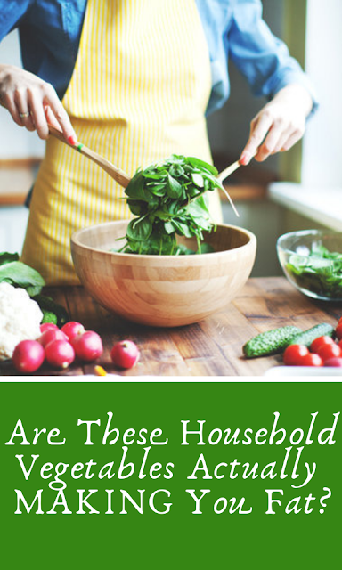Are These Household Vegetables Actually MAKING You Fat