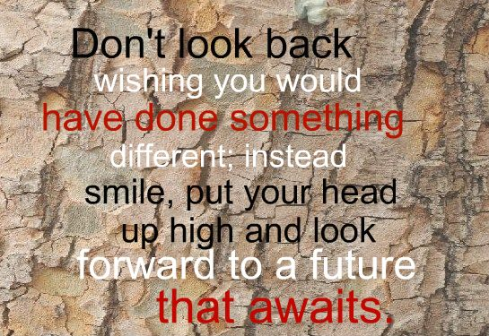 Quotes And Sayings Dont Look Back Wishing You Would Have Done
