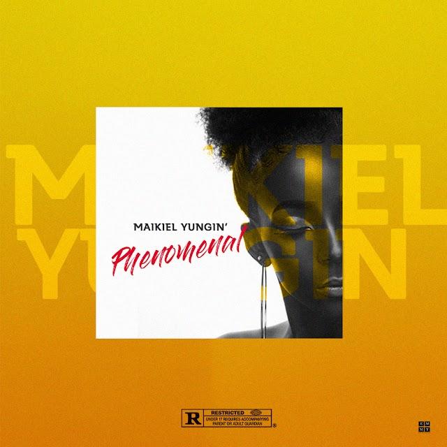 #MUSIC: MAIKIEL YUNGIN- PHENOMENAL