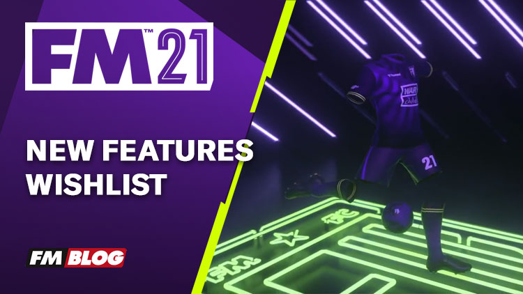 Football Manager 2021 New Features Wishlist
