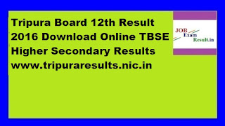 Tripura Board 12th Result 2016 Download Online TBSE Higher Secondary Results www.tripuraresults.nic.in