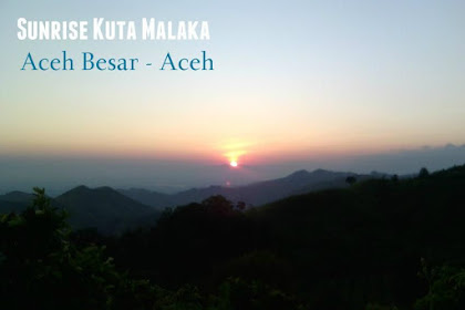 Tempat Wisata Sunrise terbaik di Puncak Kuta Malaka - Aceh Besar [FOTO]