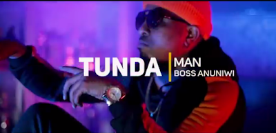 VIDEO TUNDA MAN - BOSS ANUNIWI